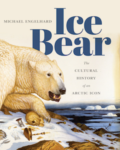 Cover image: Ice Bear. The Cultural History of an Arctic Icon by Michael Engelhard